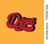 dope. vector handwritten... | Shutterstock .eps vector #758587366