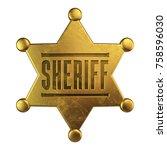 golden sheriff badge isolated... | Shutterstock . vector #758596030