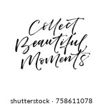 collect beautiful moments... | Shutterstock .eps vector #758611078