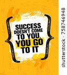 success doesn't come to you ... | Shutterstock .eps vector #758746948