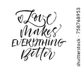 Love makes everything better phrase. Romantic lettering. Quote for Valentine's day. Ink illustration. Modern brush calligraphy. Isolated on white background.
