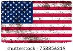 grunge american flag.dirty flag ... | Shutterstock .eps vector #758856319