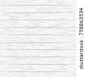 white wood texture. vector... | Shutterstock .eps vector #758863534