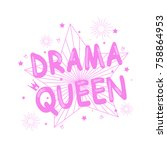 "slogan ""drama queen"" with flat... | Shutterstock .eps vector #758864953"