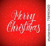 merry christmas. calligraphy... | Shutterstock .eps vector #758983420