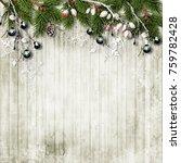 christmas background with fir... | Shutterstock . vector #759782428
