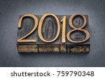 2018 year in letterpress wood... | Shutterstock . vector #759790348