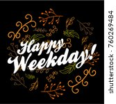 happy weekday  beautiful... | Shutterstock .eps vector #760269484