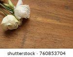 two white roses in the corner... | Shutterstock . vector #760853704