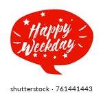 happy weekday  beautiful... | Shutterstock .eps vector #761441443