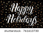 happy holidays vector lettering.... | Shutterstock .eps vector #761613730
