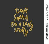 dear santa  it's a long story.... | Shutterstock .eps vector #761734960