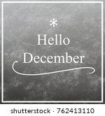 hello december card | Shutterstock . vector #762413110