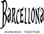 barcellona text sign... | Shutterstock .eps vector #762619168