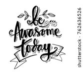 be awasome today. inspirational ... | Shutterstock .eps vector #762636526
