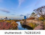 osaka castle in osaka city with ... | Shutterstock . vector #762818143