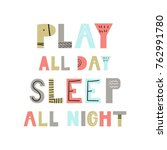 play all day  sleep all night   ... | Shutterstock .eps vector #762991780