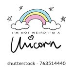 i am not weird i am a unicorn... | Shutterstock .eps vector #763514440