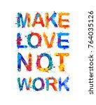make love not work. vector...   Shutterstock .eps vector #764035126