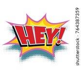 hey comic word. pop art retro ... | Shutterstock . vector #764387359
