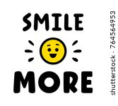 smile more. quote for banner.... | Shutterstock .eps vector #764564953
