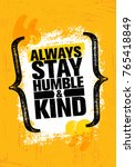 always stay humble and kind.... | Shutterstock .eps vector #765418849