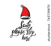 santa please stop here. holiday ... | Shutterstock .eps vector #765739870