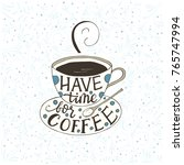 have time for coffee. handdrawn ... | Shutterstock .eps vector #765747994