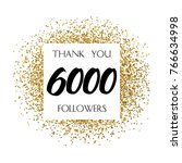 thank you 6000 or six thousand... | Shutterstock .eps vector #766634998