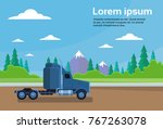 truck trailer cabin on road... | Shutterstock .eps vector #767263078