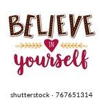 believe in yourself. vector... | Shutterstock .eps vector #767651314