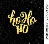 ho ho ho christmas greeting...   Shutterstock . vector #767705140