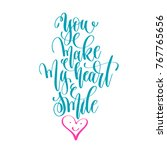 you make my heart smile   hand... | Shutterstock .eps vector #767765656
