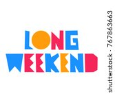 long weekend. vector... | Shutterstock .eps vector #767863663
