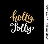 holly jolly. christmas ink hand ... | Shutterstock .eps vector #767952328
