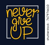 never give up motivational... | Shutterstock .eps vector #767976610