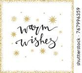warm wishes handmade lettering...   Shutterstock .eps vector #767996359