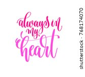 always in my heart   hand... | Shutterstock .eps vector #768174070