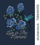 live in the moment.blue roses... | Shutterstock .eps vector #768640450