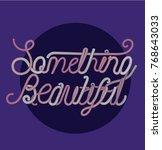 something beautiful.slogan... | Shutterstock .eps vector #768643033