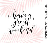 have a great weekend... | Shutterstock .eps vector #768683236