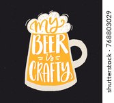 my beer is crafty. funny quote... | Shutterstock .eps vector #768803029