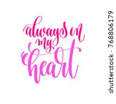 always in my heart   hand... | Shutterstock . vector #768806179