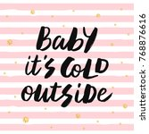 baby it's cold outside   trendy ... | Shutterstock .eps vector #768876616
