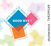 good bye  beautiful greeting... | Shutterstock .eps vector #769299169