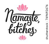 namaste bitches  humorous... | Shutterstock .eps vector #769692676