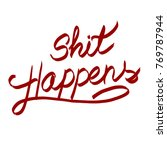 handwritten phrase shit happens   Shutterstock . vector #769787944