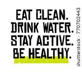 eat clean. drink water. stay... | Shutterstock .eps vector #770702443