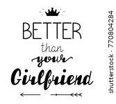 better than your girlfriend.... | Shutterstock .eps vector #770804284
