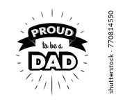 proud to be a dad. isolated... | Shutterstock .eps vector #770814550